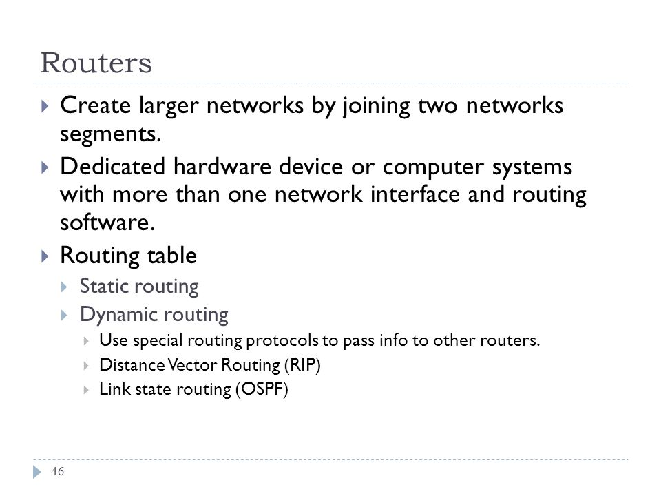 Routers Create larger networks by joining two networks segments.