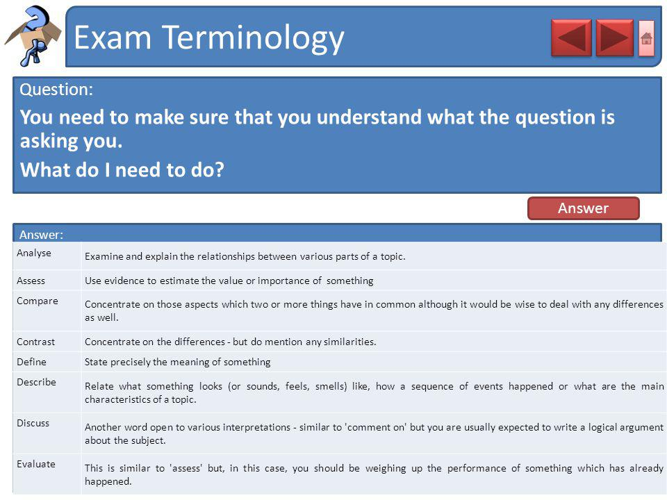 Exam Terminology Question: You need to make sure that you understand what the question is asking you.