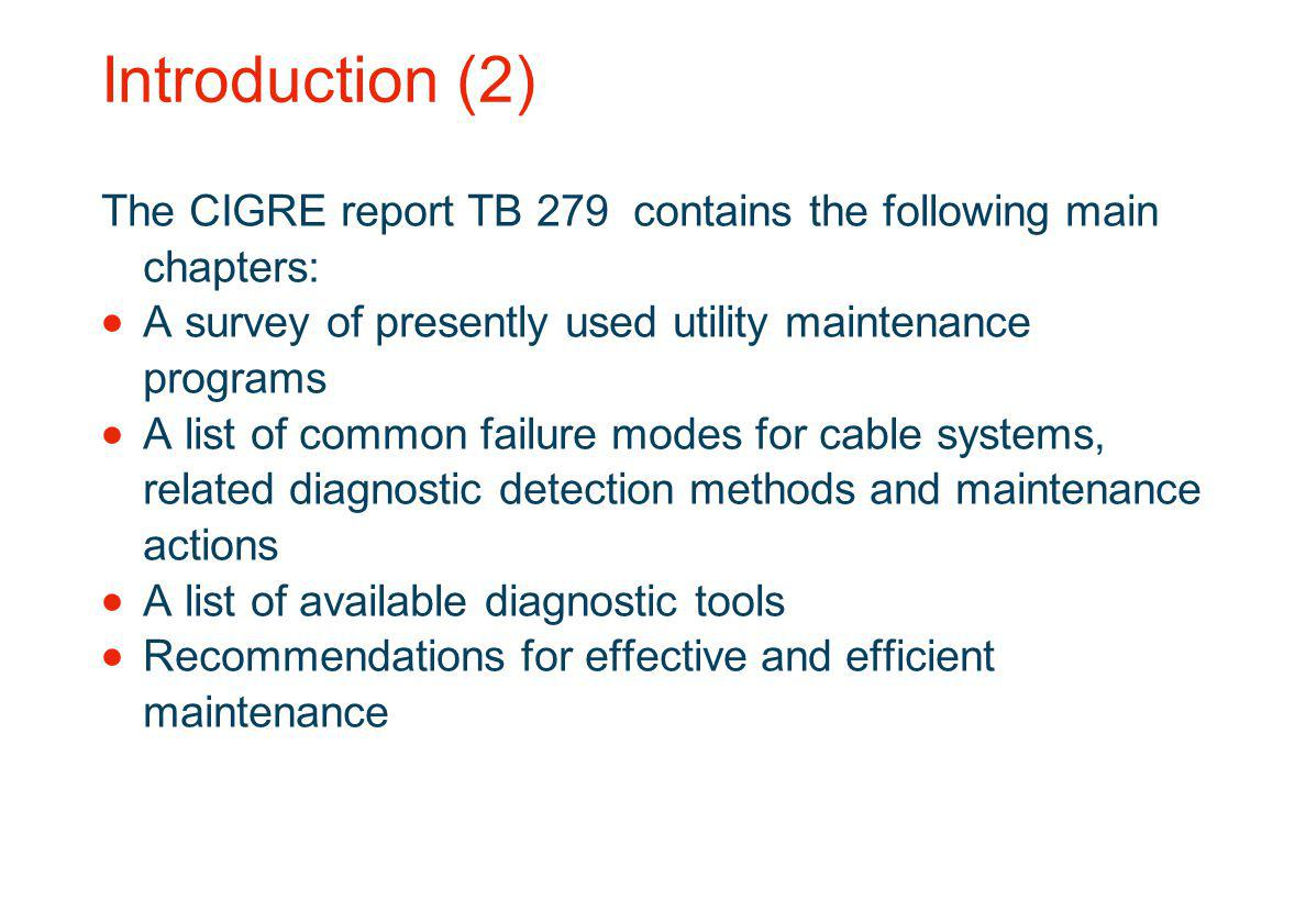 Introduction (2) The CIGRE report TB 279 contains the following main chapters: A survey of presently used utility maintenance programs.