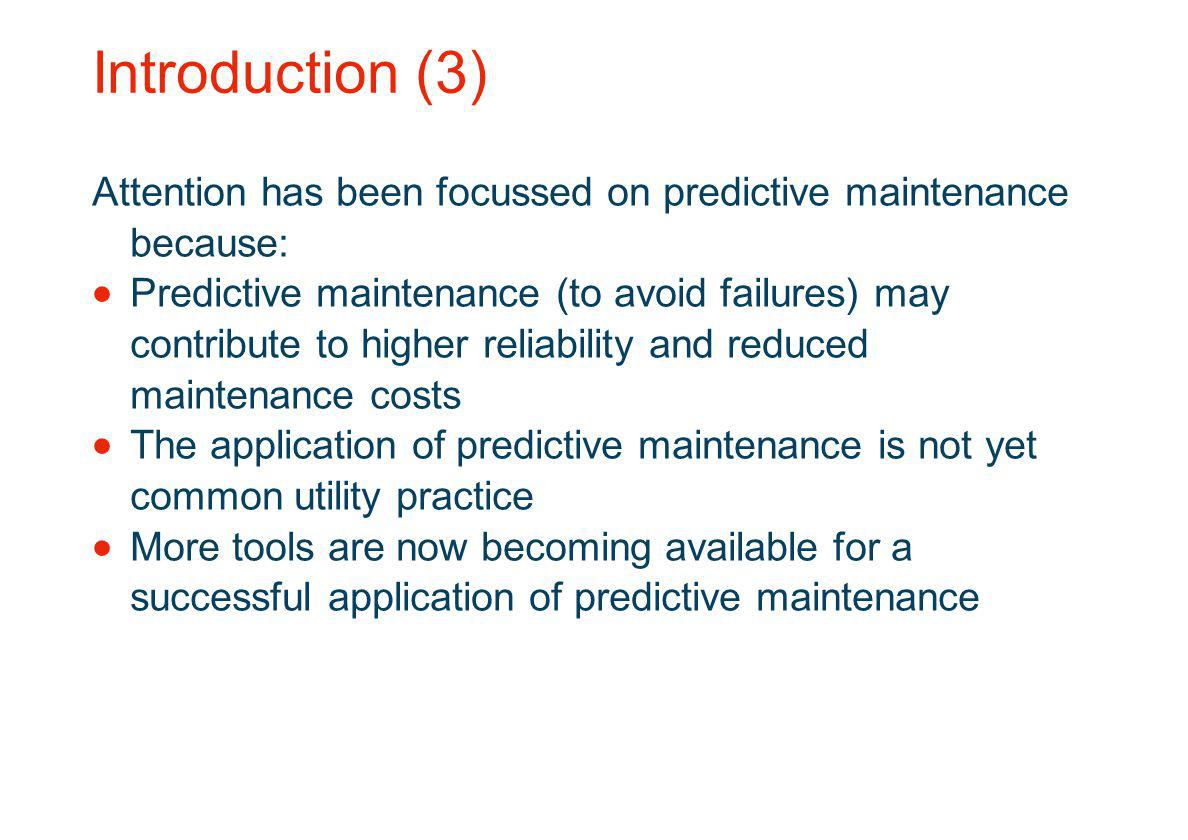 Introduction (3) Attention has been focussed on predictive maintenance because: