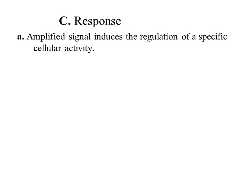 C. Response a. Amplified signal induces the regulation of a specific cellular activity.