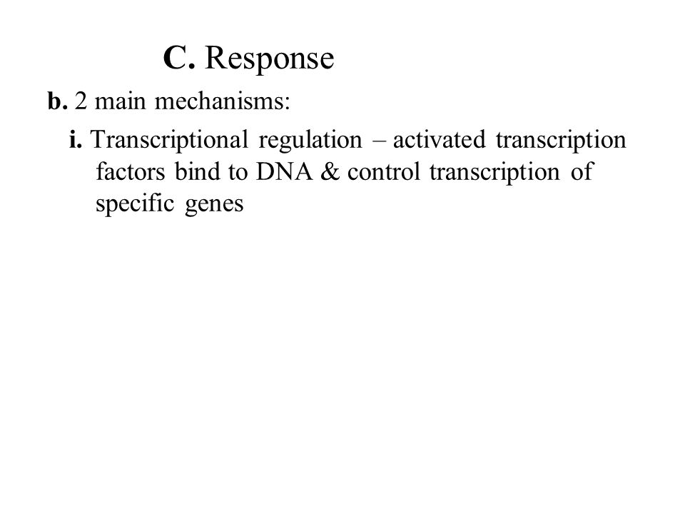 C. Response b. 2 main mechanisms: