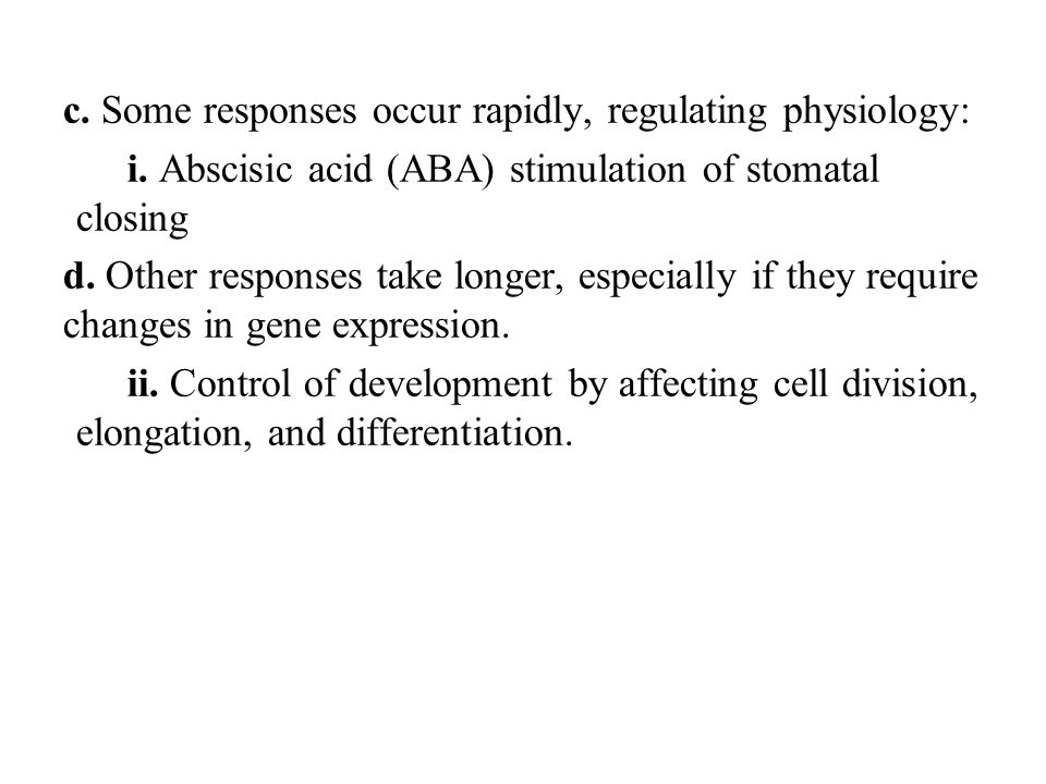 c. Some responses occur rapidly, regulating physiology: