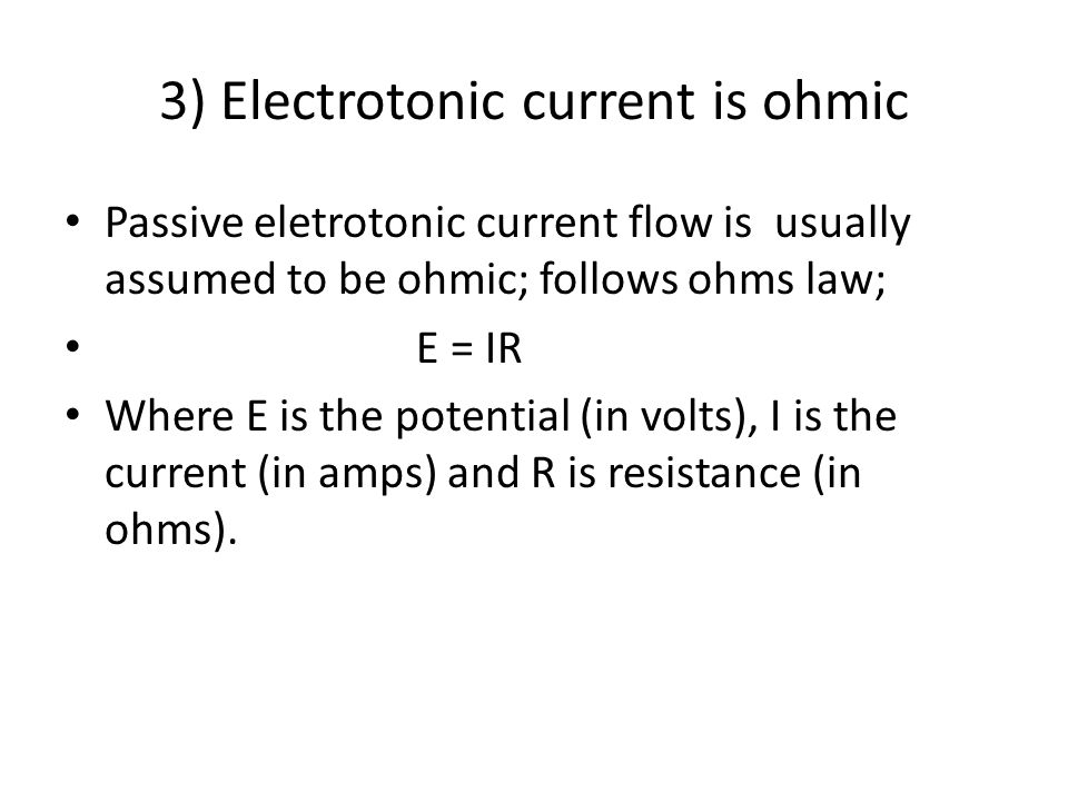 3) Electrotonic current is ohmic