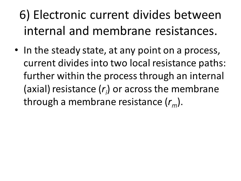 6) Electronic current divides between internal and membrane resistances.