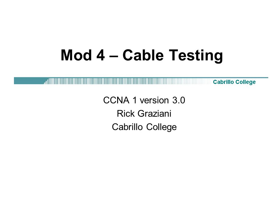 CCNA 1 version 3.0 Rick Graziani Cabrillo College