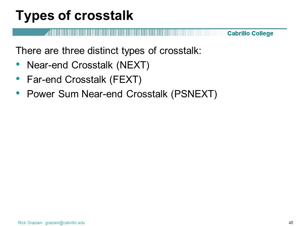 Types of crosstalk There are three distinct types of crosstalk: