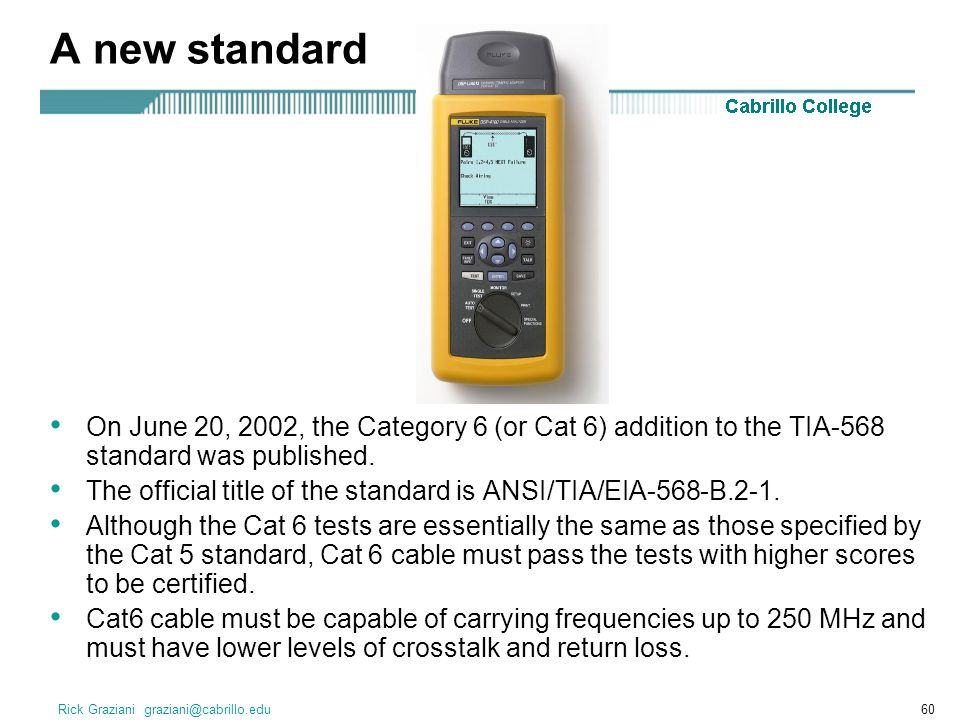 A new standard On June 20, 2002, the Category 6 (or Cat 6) addition to the TIA-568 standard was published.