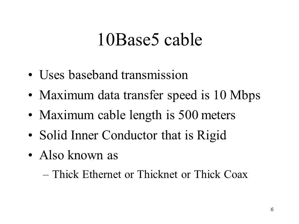 10Base5 cable Uses baseband transmission
