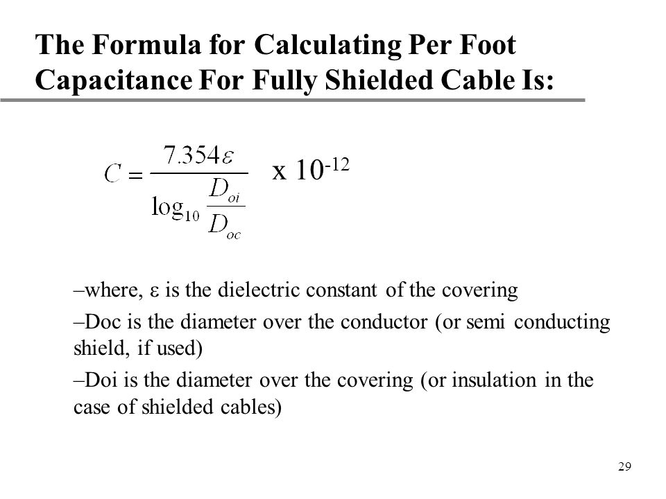 The Formula for Calculating Per Foot Capacitance For Fully Shielded Cable Is: