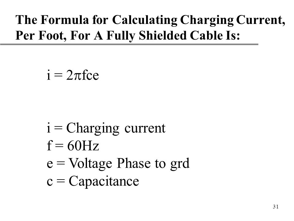 i = 2pfce i = Charging current f = 60Hz e = Voltage Phase to grd