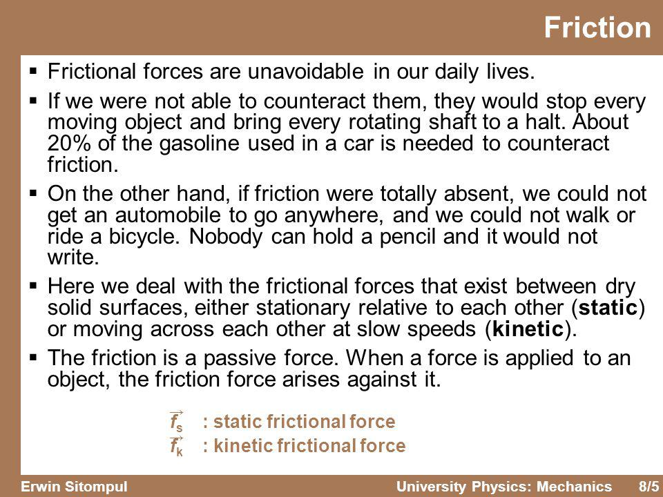 Friction Frictional forces are unavoidable in our daily lives.