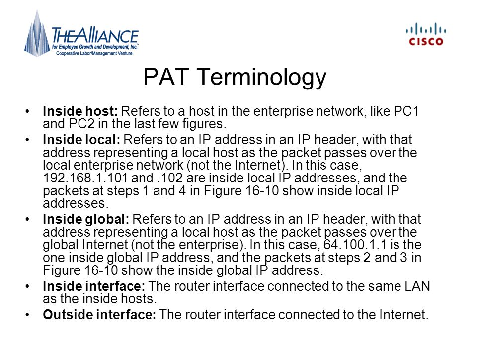 PAT Terminology Inside host: Refers to a host in the enterprise network, like PC1 and PC2 in the last few figures.