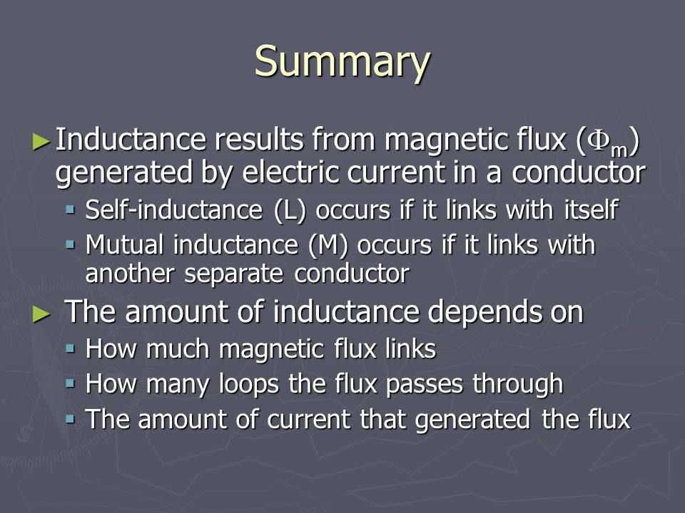 Summary Inductance results from magnetic flux (m) generated by electric current in a conductor. Self-inductance (L) occurs if it links with itself.