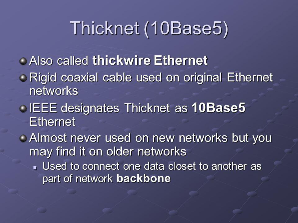 Thicknet (10Base5) Also called thickwire Ethernet