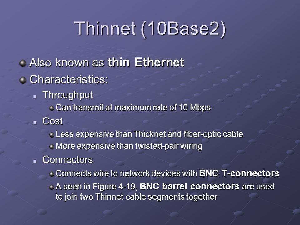 Thinnet (10Base2) Also known as thin Ethernet Characteristics: