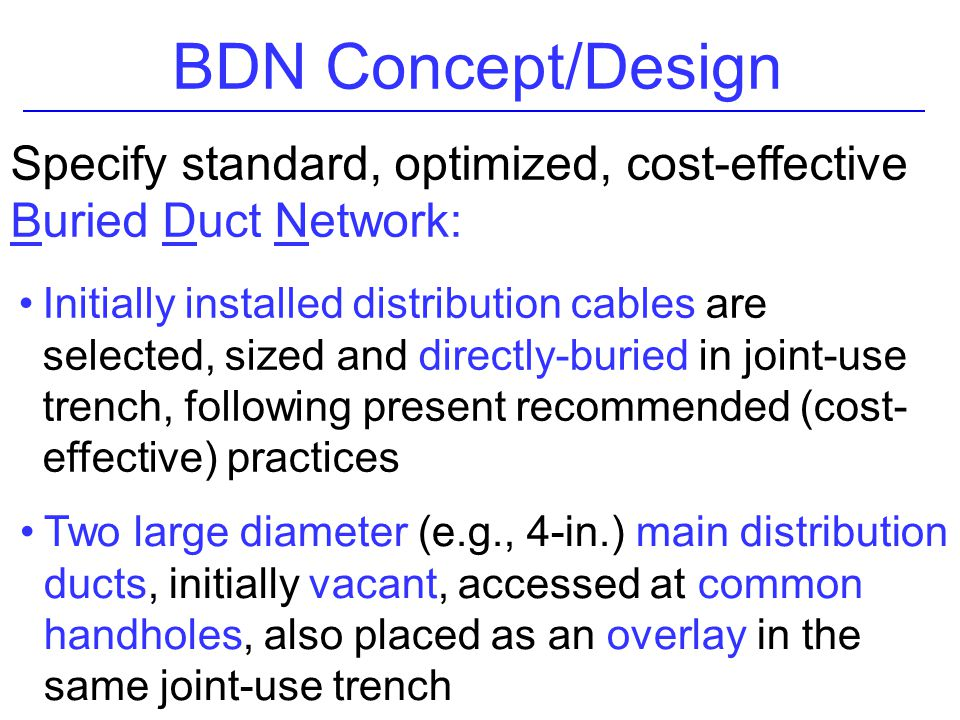 BDN Concept/Design Specify standard, optimized, cost-effective Buried Duct Network:
