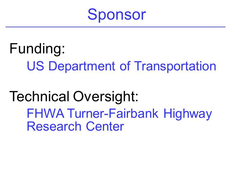 Sponsor Funding: US Department of Transportation Technical Oversight: