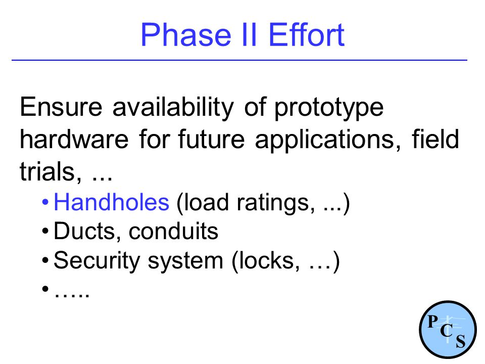 Phase II Effort Ensure availability of prototype hardware for future applications, field trials, ...
