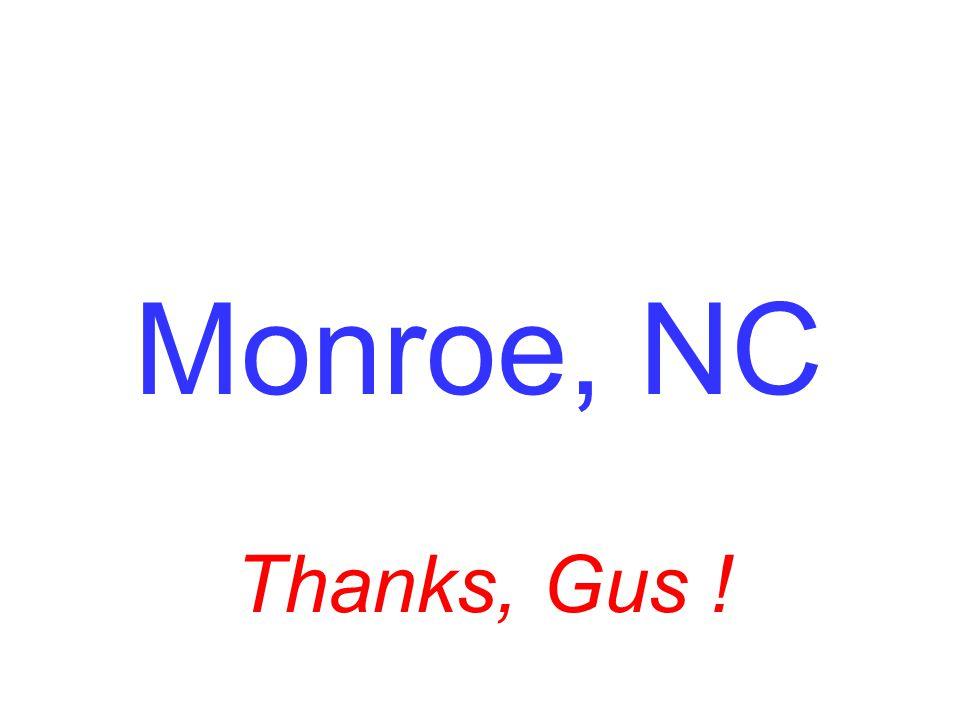 Monroe, NC Thanks, Gus !