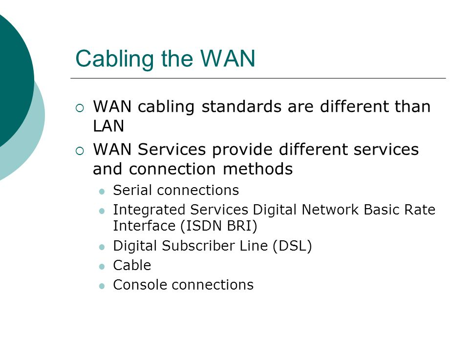 Cabling the WAN WAN cabling standards are different than LAN