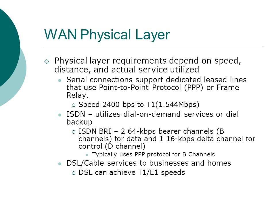 WAN Physical Layer Physical layer requirements depend on speed, distance, and actual service utilized.