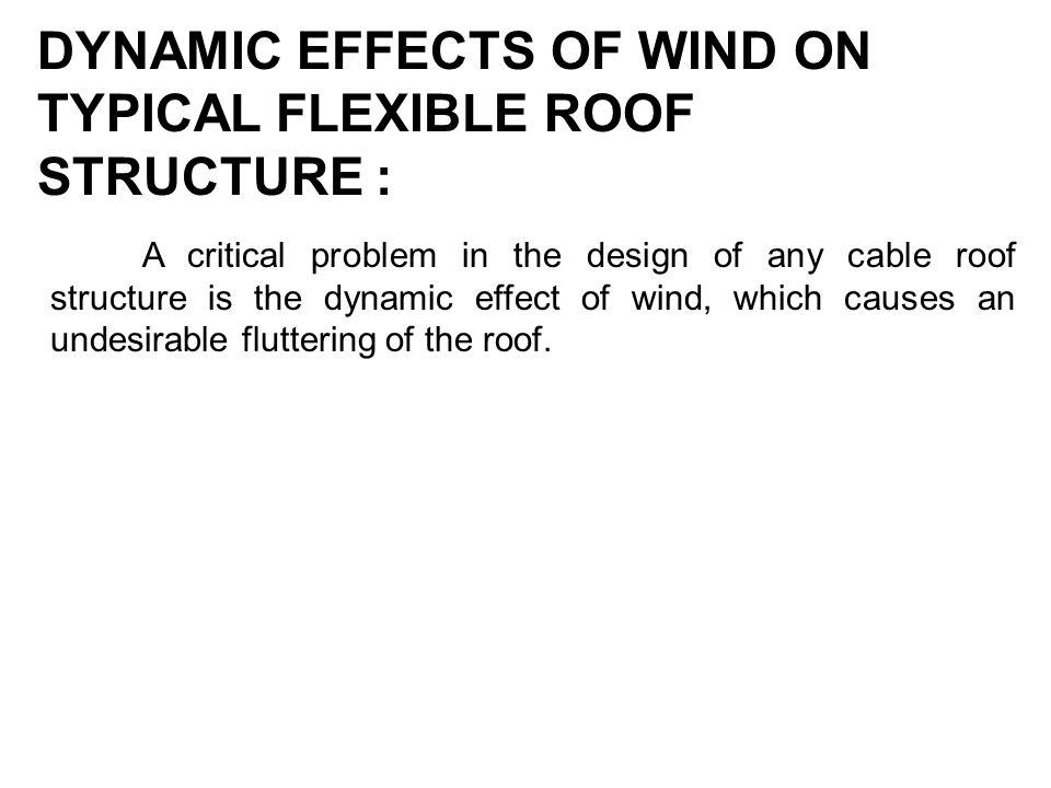 DYNAMIC EFFECTS OF WIND ON TYPICAL FLEXIBLE ROOF STRUCTURE :