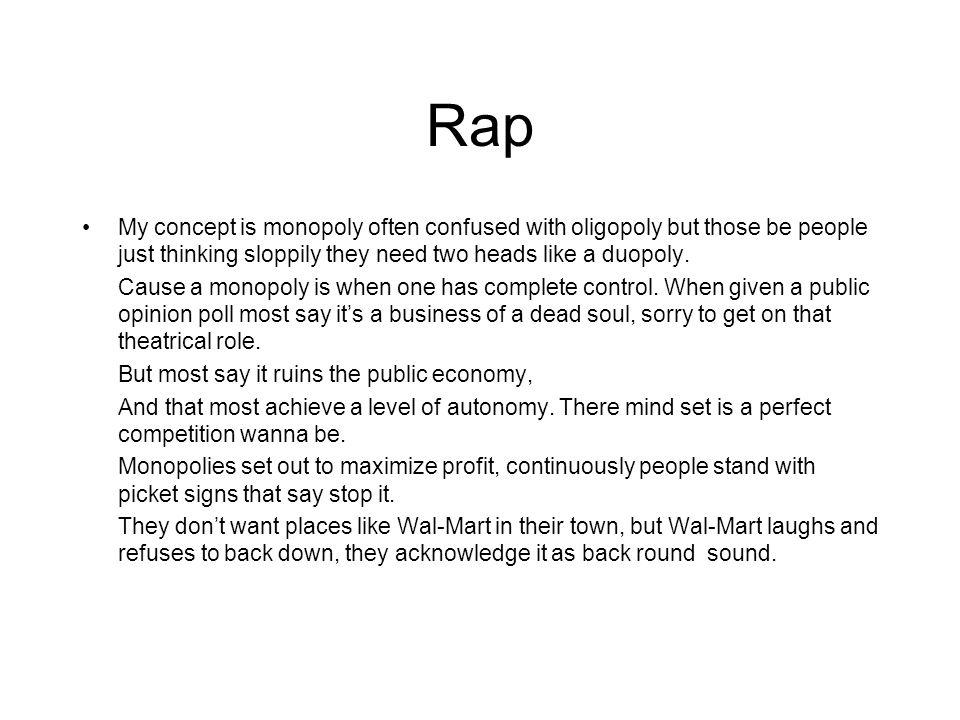 Rap My concept is monopoly often confused with oligopoly but those be people just thinking sloppily they need two heads like a duopoly.