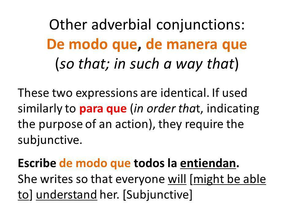 Other adverbial conjunctions: De modo que, de manera que (so that; in such a way that)