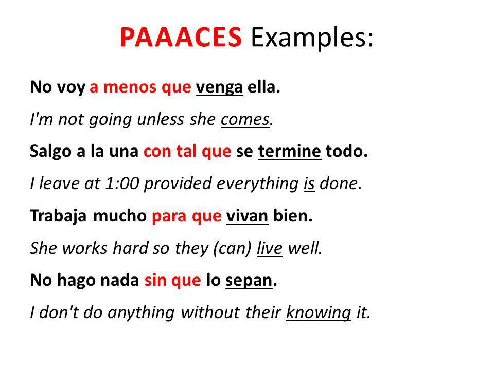 PAAACES Examples: No voy a menos que venga ella.