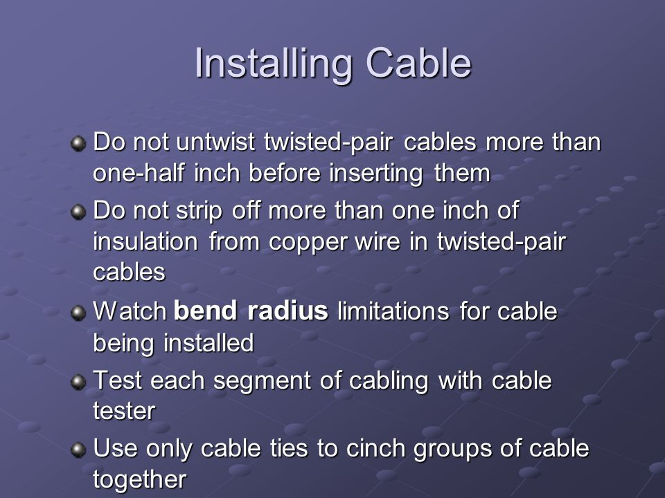 Installing Cable Do not untwist twisted-pair cables more than one-half inch before inserting them.