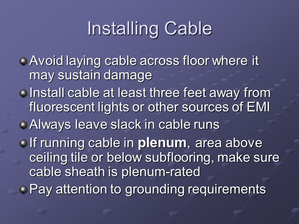 Installing Cable Avoid laying cable across floor where it may sustain damage.