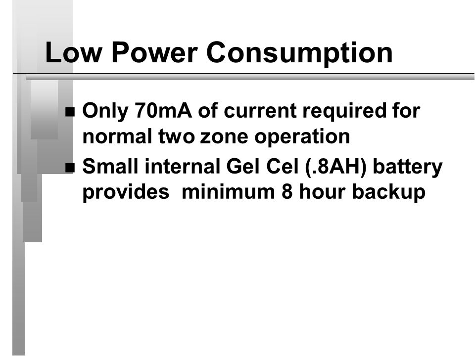 Low Power Consumption Only 70mA of current required for normal two zone operation.