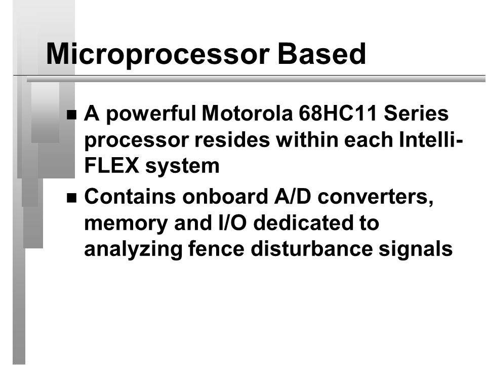 Microprocessor Based A powerful Motorola 68HC11 Series processor resides within each Intelli-FLEX system.