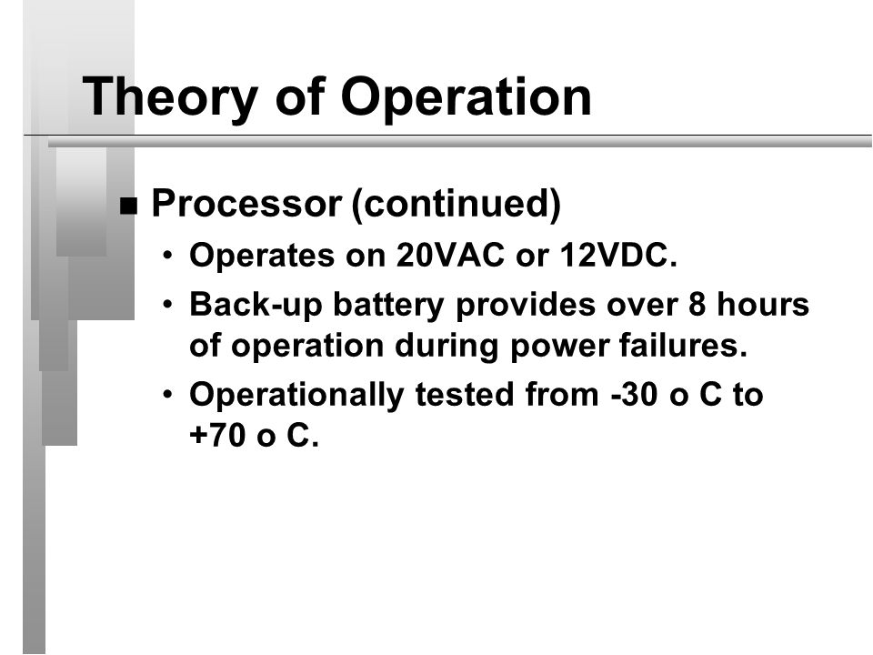Theory of Operation Processor (continued) Operates on 20VAC or 12VDC.
