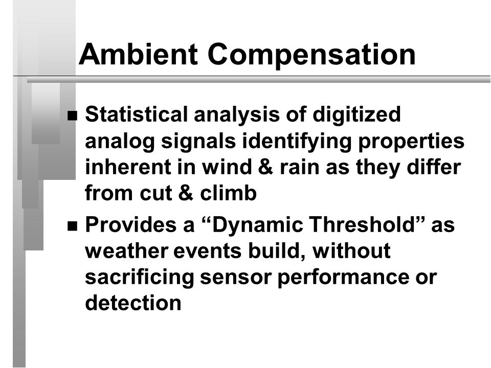 Ambient Compensation Statistical analysis of digitized analog signals identifying properties inherent in wind & rain as they differ from cut & climb.
