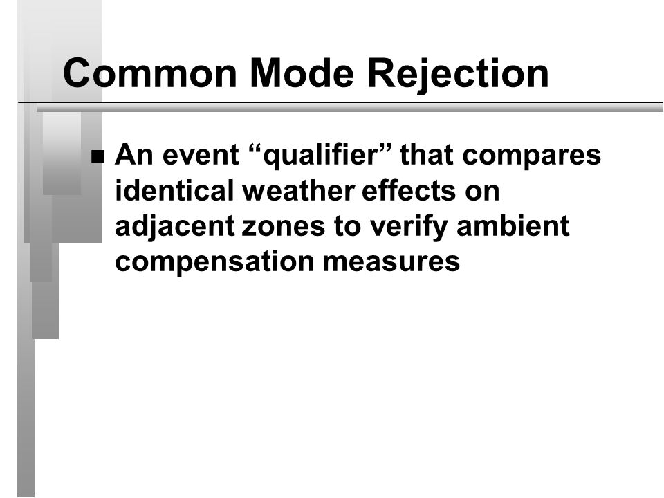 Common Mode Rejection An event qualifier that compares identical weather effects on adjacent zones to verify ambient compensation measures.