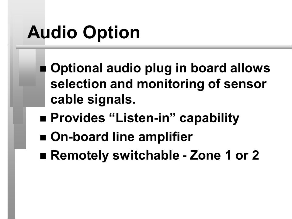 Audio Option Optional audio plug in board allows selection and monitoring of sensor cable signals. Provides Listen-in capability.