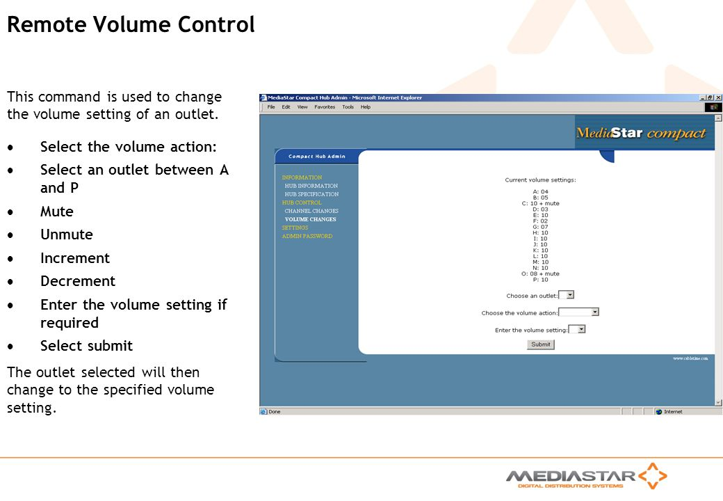 Remote Volume Control This command is used to change the volume setting of an outlet. Select the volume action: