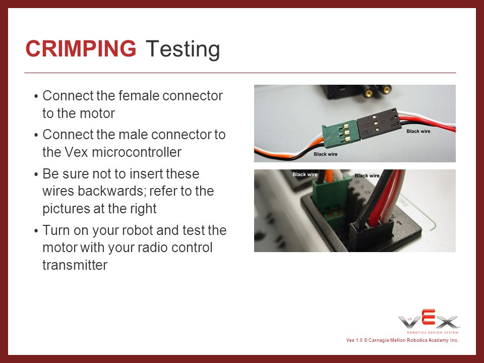 CRIMPING Testing Connect the female connector to the motor