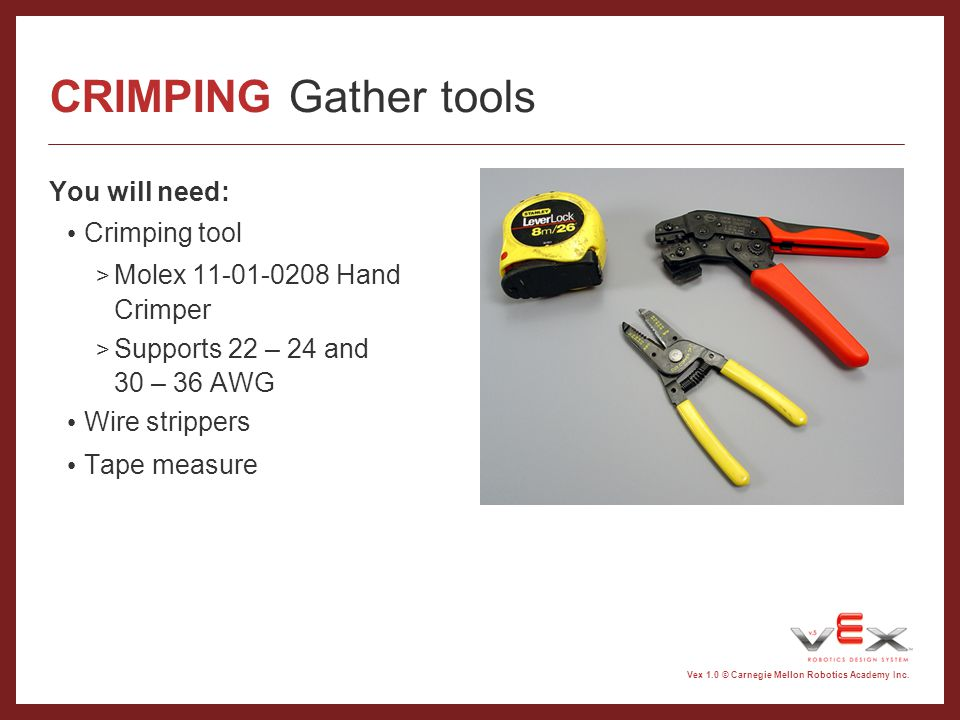 CRIMPING Gather tools You will need: Crimping tool