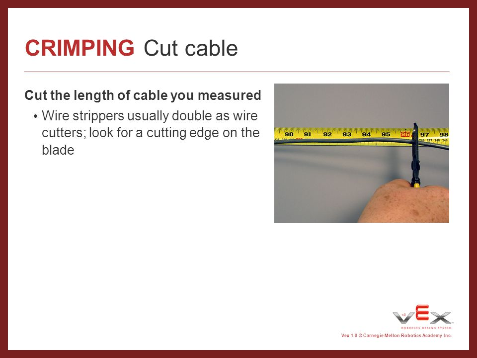 CRIMPING Cut cable Cut the length of cable you measured