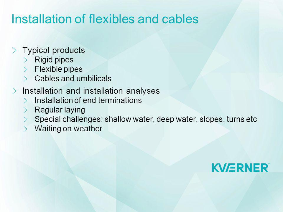 Installation of flexibles and cables