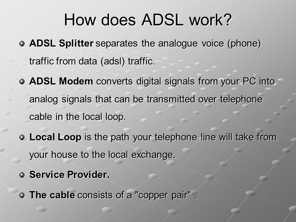 How does ADSL work ADSL Splitter separates the analogue voice (phone) traffic from data (adsl) traffic.