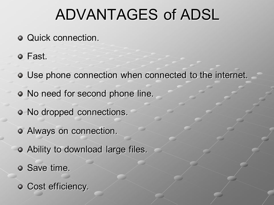 ADVANTAGES of ADSL Quick connection. Fast.
