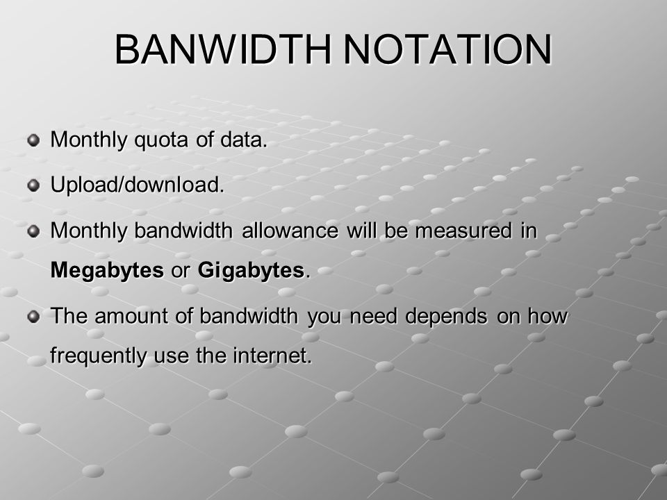 BANWIDTH NOTATION Monthly quota of data. Upload/download.
