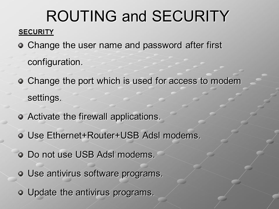 ROUTING and SECURITY SECURITY. Change the user name and password after first configuration.