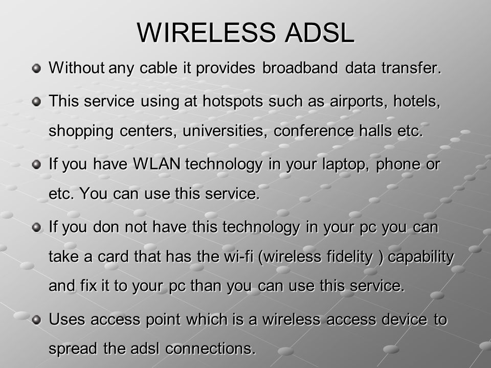 WIRELESS ADSL Without any cable it provides broadband data transfer.
