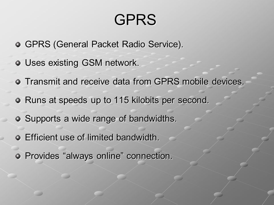 GPRS GPRS (General Packet Radio Service). Uses existing GSM network.