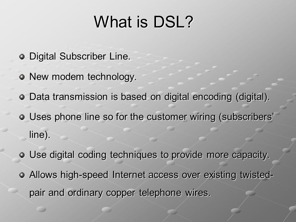 the new technology of the internet digital subscriber line or dsl Digital subscriber line that is generally known as the dsl is the networking device that is used by many users for the sake of the use of the internet technology and.
